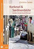 Korkesel & Sardinenblüte: Handbuch für den Urlaub in Portugal